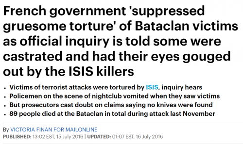 http://www.dailymail.co.uk/news/article-3692359/French-government-suppressed-gruesome-torture-Bataclan-victims-official-inquiry-told-castrated-eyes-gouged-ISIS-killers.html