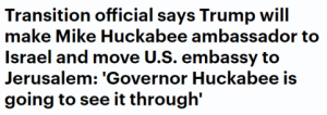http://www.dailymail.co.uk/news/article-3950596/Trump-set-make-Mike-Huckabee-ambassador-Israel-U-S-embassy-Jerusalem-transition-official-says-Governor-Huckabee-going-through.html
